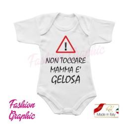 Body neonato Attenzione Non Toccare Mamma è Gelosa mezza manica made in italy